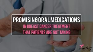 Promising Oral Medications in Breast Cancer Treatment that Patients Are Not Taking