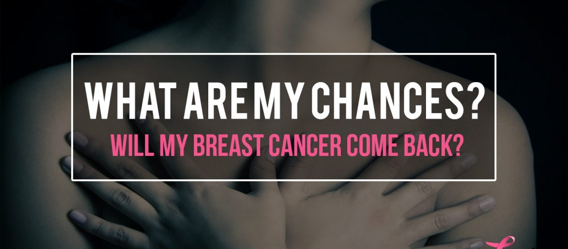Will My Breast Cancer Come Back?